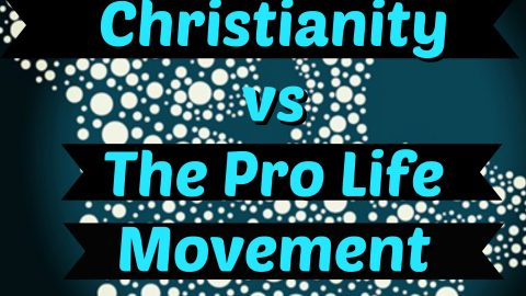 """Christianity vs The Pro-Life Movement"" 